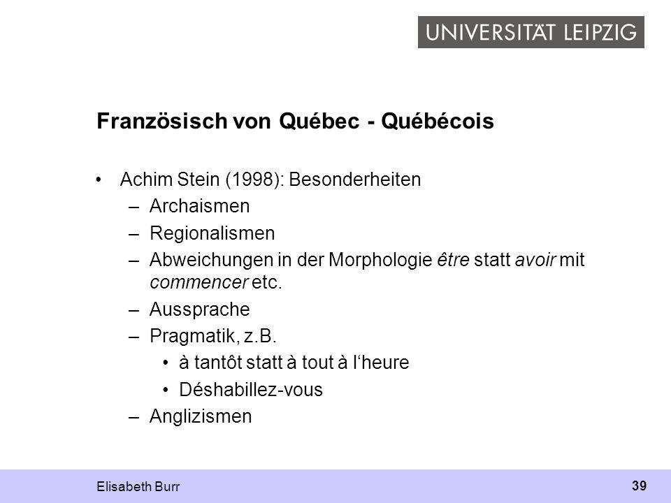 Elisabeth Burr 39 Französisch von Québec - Québécois Achim Stein (1998): Besonderheiten –Archaismen –Regionalismen –Abweichungen in der Morphologie êt