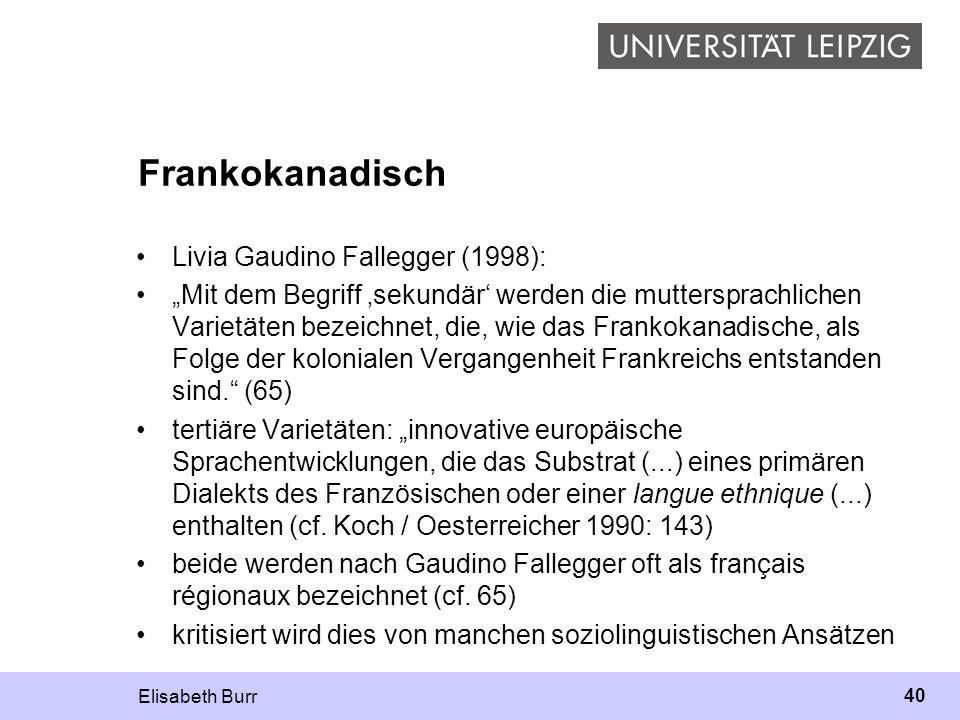 Elisabeth Burr 40 Frankokanadisch Livia Gaudino Fallegger (1998): Mit dem Begriff sekundär werden die muttersprachlichen Varietäten bezeichnet, die, w