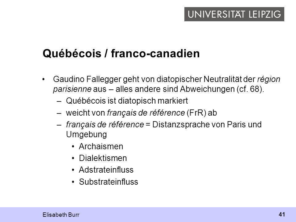 Elisabeth Burr 41 Québécois / franco-canadien Gaudino Fallegger geht von diatopischer Neutralität der région parisienne aus – alles andere sind Abweic