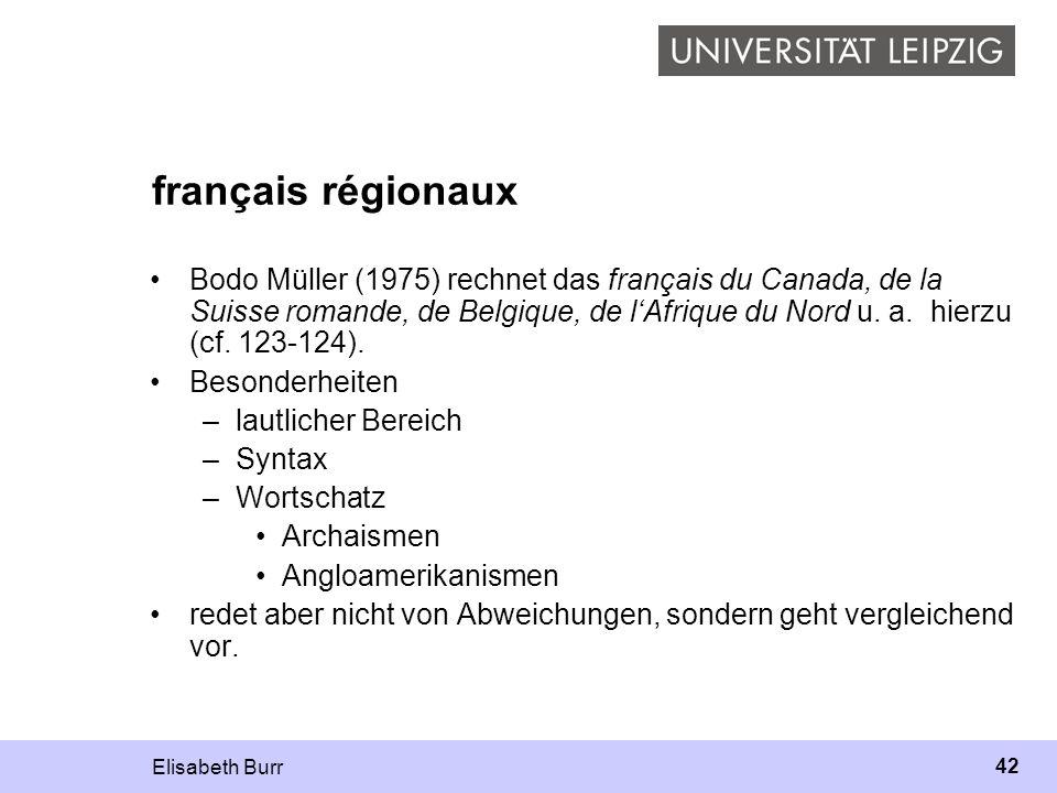 Elisabeth Burr 42 français régionaux Bodo Müller (1975) rechnet das français du Canada, de la Suisse romande, de Belgique, de lAfrique du Nord u. a. h