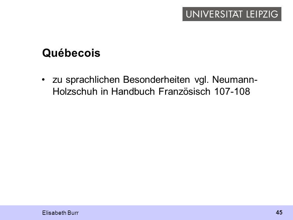 Elisabeth Burr 45 Québecois zu sprachlichen Besonderheiten vgl. Neumann- Holzschuh in Handbuch Französisch 107-108