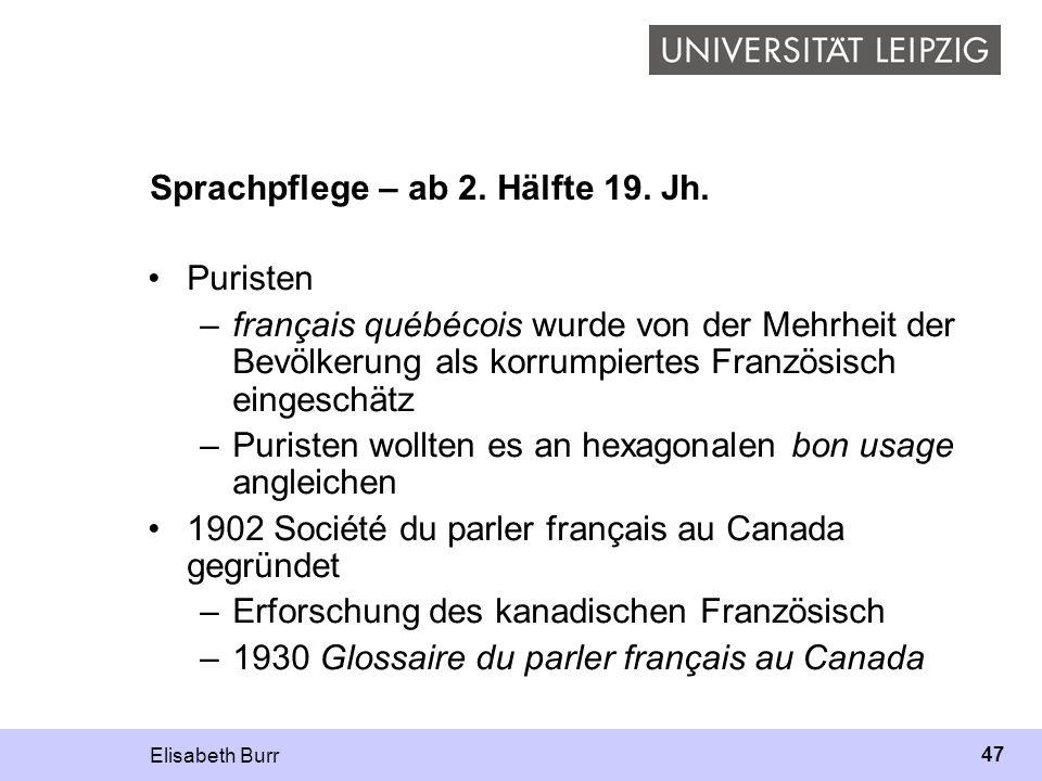 Elisabeth Burr 47 Sprachpflege – ab 2. Hälfte 19. Jh. Puristen –français québécois wurde von der Mehrheit der Bevölkerung als korrumpiertes Französisc