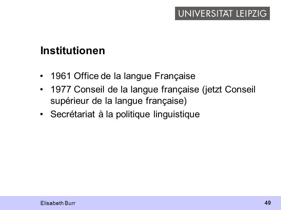 Elisabeth Burr 49 Institutionen 1961 Office de la langue Française 1977 Conseil de la langue française (jetzt Conseil supérieur de la langue française