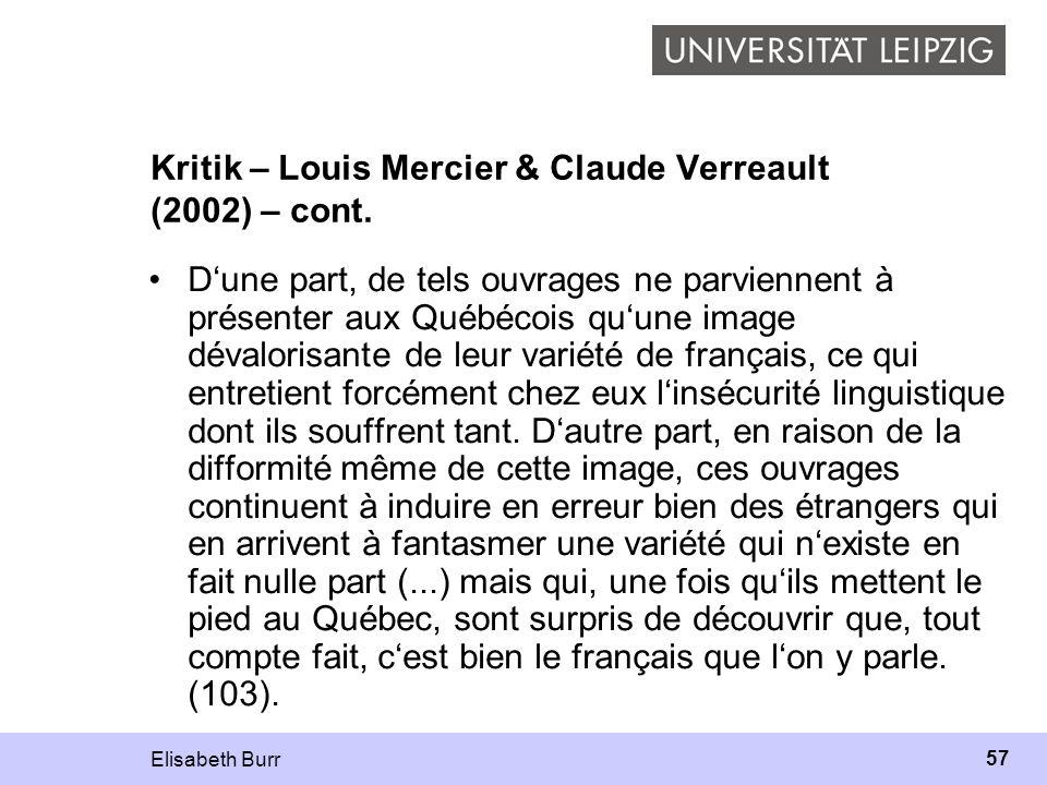 Elisabeth Burr 57 Kritik – Louis Mercier & Claude Verreault (2002) – cont. Dune part, de tels ouvrages ne parviennent à présenter aux Québécois quune
