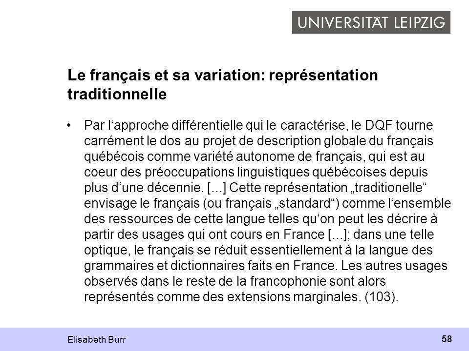 Elisabeth Burr 58 Le français et sa variation: représentation traditionnelle Par lapproche différentielle qui le caractérise, le DQF tourne carrément