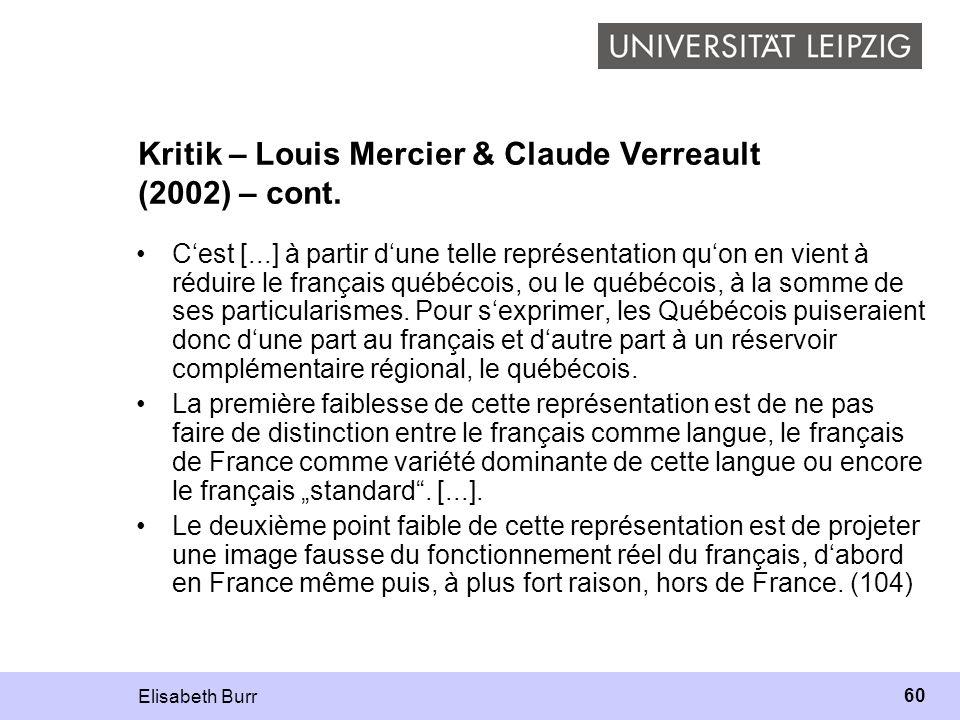 Elisabeth Burr 60 Kritik – Louis Mercier & Claude Verreault (2002) – cont. Cest [...] à partir dune telle représentation quon en vient à réduire le fr