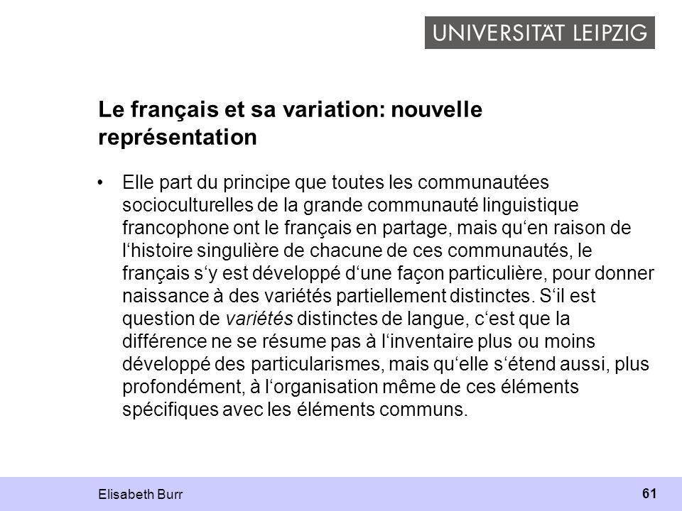 Elisabeth Burr 61 Le français et sa variation: nouvelle représentation Elle part du principe que toutes les communautées socioculturelles de la grande