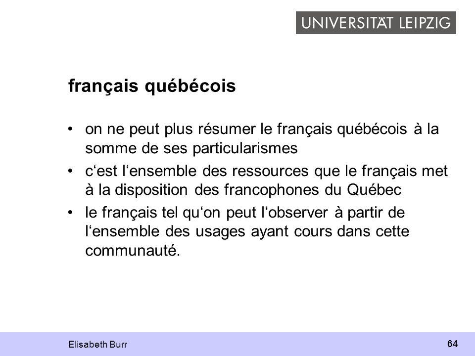 Elisabeth Burr 64 français québécois on ne peut plus résumer le français québécois à la somme de ses particularismes cest lensemble des ressources que