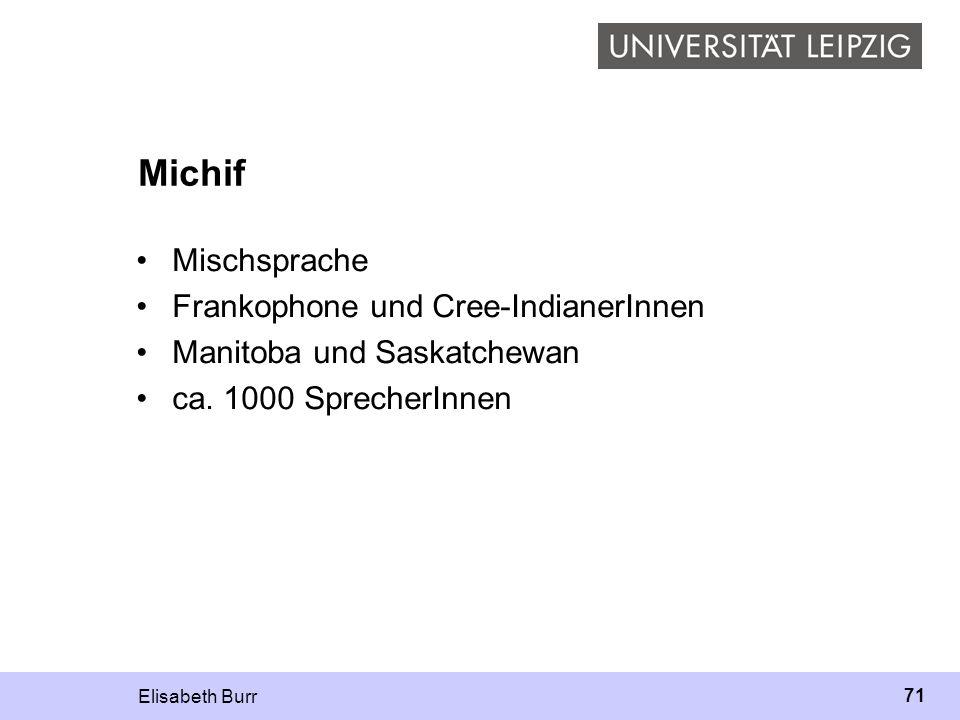 Elisabeth Burr 71 Michif Mischsprache Frankophone und Cree-IndianerInnen Manitoba und Saskatchewan ca. 1000 SprecherInnen