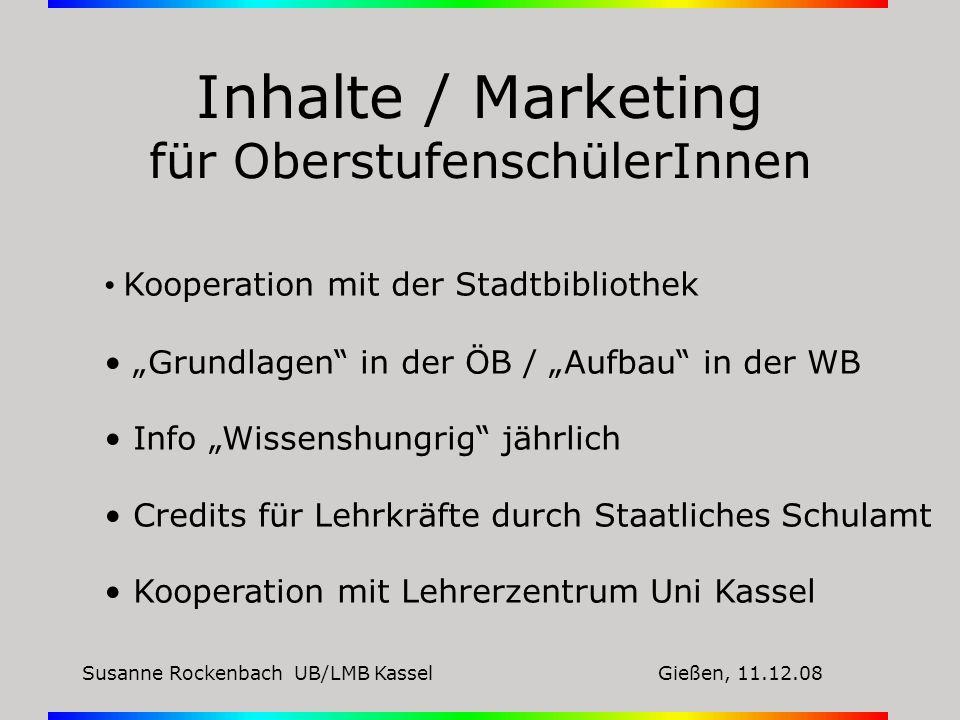 Susanne Rockenbach UB/LMB KasselGießen, 11.12.08 Inhalte / Marketing für OberstufenschülerInnen Kooperation mit der Stadtbibliothek Grundlagen in der