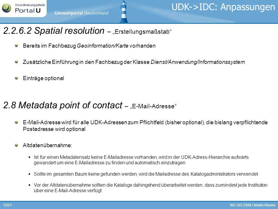 WS UIS 2008 / Martin Klenke12/21 2.2.6.2 Spatial resolution – Erstellungsmaßstab Bereits im Fachbezug Geoinformation/Karte vorhanden Zusätzliche Einfü