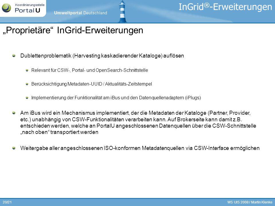 WS UIS 2008 / Martin Klenke20/21 Dublettenproblematik (Harvesting kaskadierender Kataloge) auflösen Relevant für CSW-, Portal- und OpenSearch-Schnitts