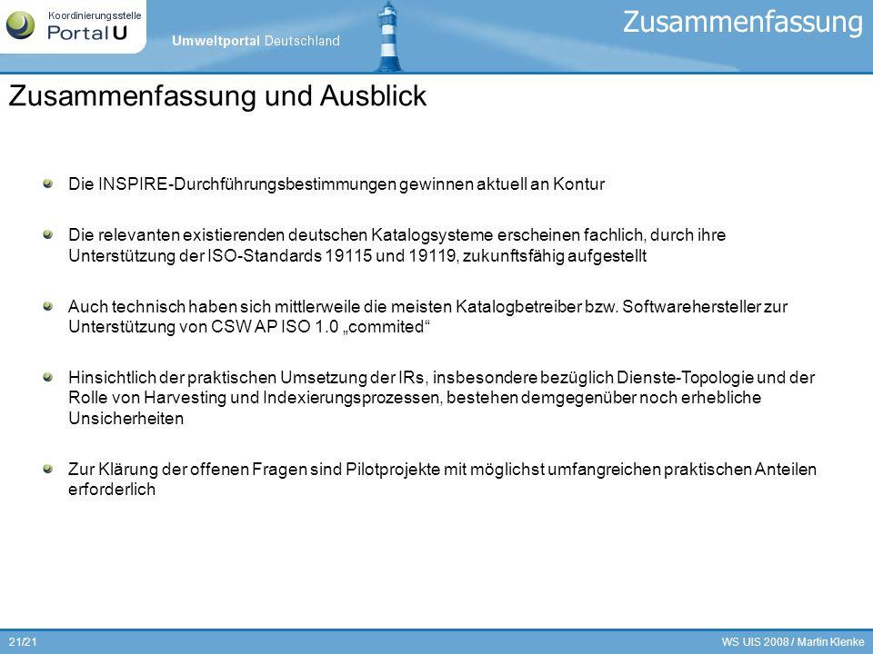WS UIS 2008 / Martin Klenke21/21 Die INSPIRE-Durchführungsbestimmungen gewinnen aktuell an Kontur Die relevanten existierenden deutschen Katalogsystem