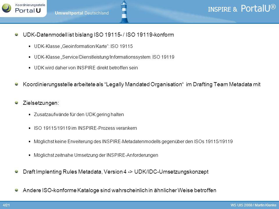 WS UIS 2008 / Martin Klenke4/21 UDK-Datenmodell ist bislang ISO 19115- / ISO 19119-konform UDK-Klasse Geoinformation/Karte: ISO 19115 UDK-Klasse Servi