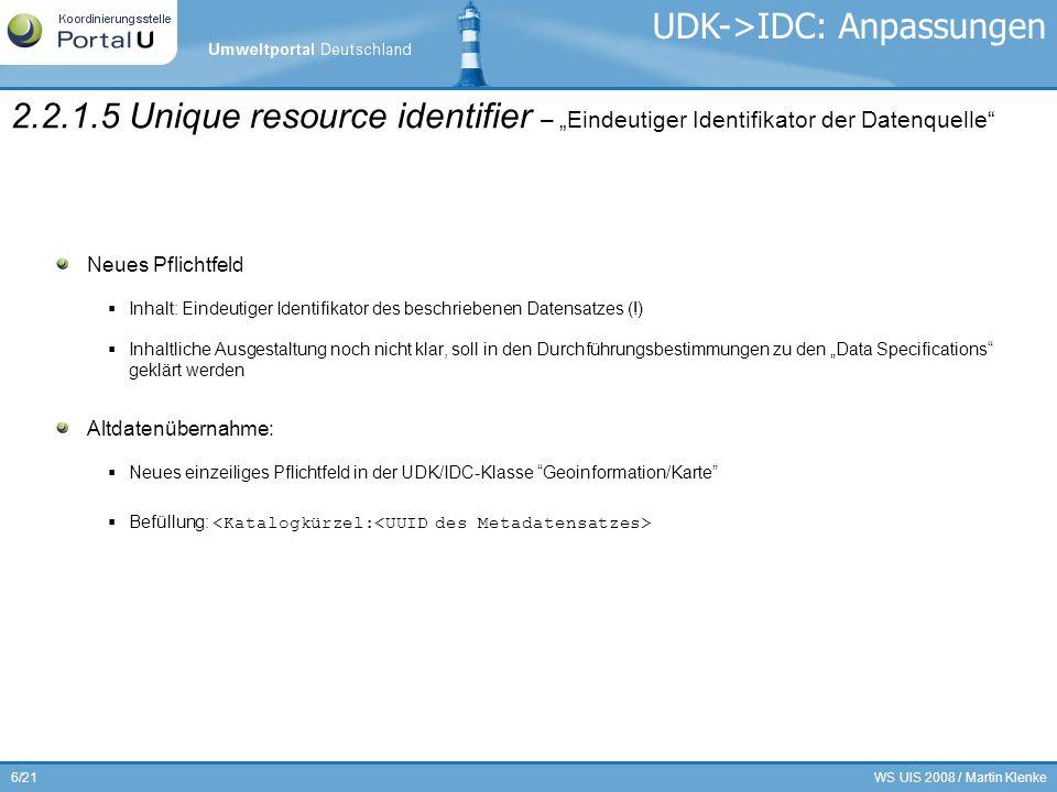 WS UIS 2008 / Martin Klenke6/21 Neues Pflichtfeld Inhalt: Eindeutiger Identifikator des beschriebenen Datensatzes (!) Inhaltliche Ausgestaltung noch n