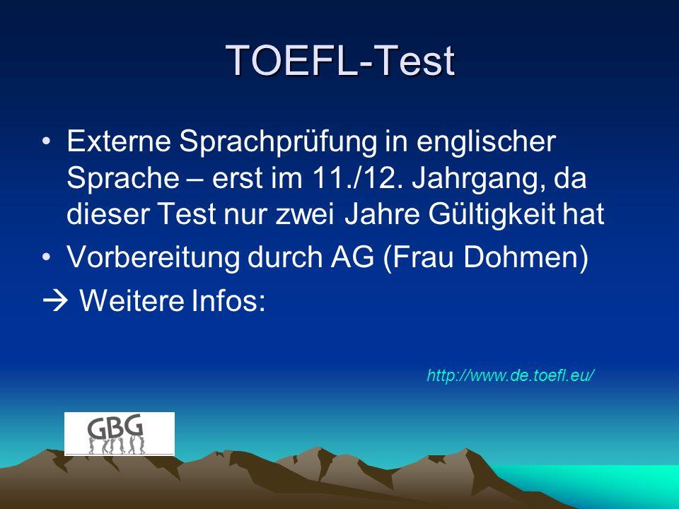 TOEFL-Test Externe Sprachprüfung in englischer Sprache – erst im 11./12. Jahrgang, da dieser Test nur zwei Jahre Gültigkeit hat Vorbereitung durch AG