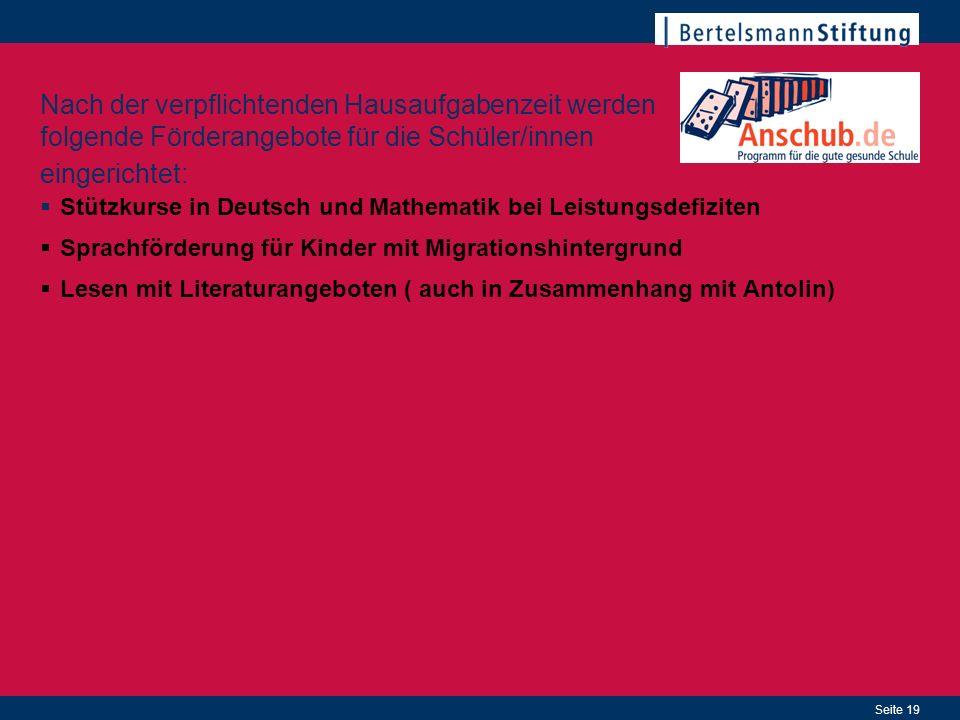 Seite 19 Nach der verpflichtenden Hausaufgabenzeit werden folgende Förderangebote für die Schüler/innen eingerichtet: Stützkurse in Deutsch und Mathem