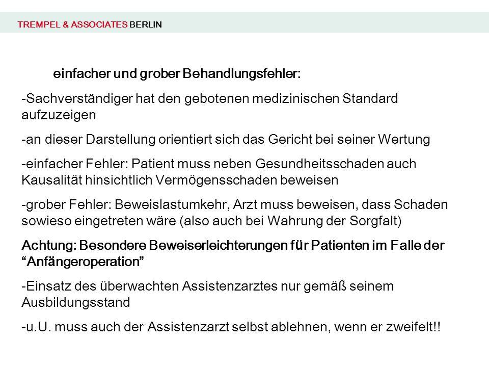 TREMPEL & ASSOCIATES BERLIN einfacher und grober Behandlungsfehler: -Sachverst ä ndiger hat den gebotenen medizinischen Standard aufzuzeigen -an diese