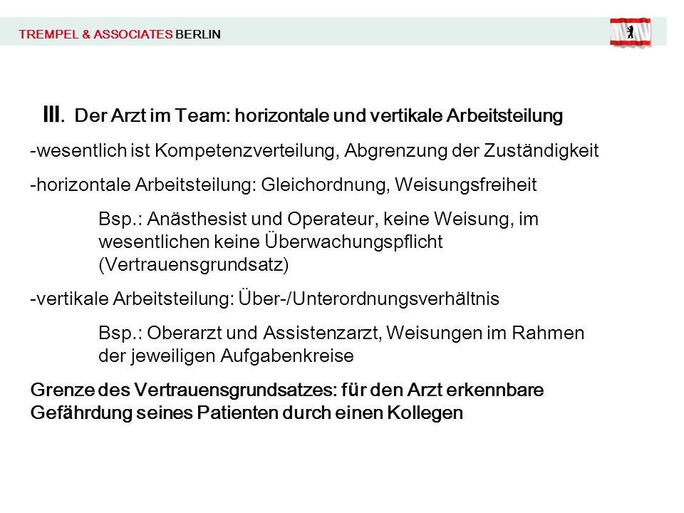 TREMPEL & ASSOCIATES BERLIN III. Der Arzt im Team: horizontale und vertikale Arbeitsteilung -wesentlich ist Kompetenzverteilung, Abgrenzung der Zust ä