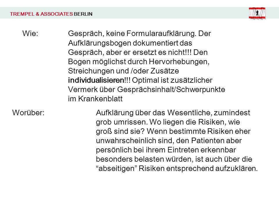 TREMPEL & ASSOCIATES BERLIN Wie:Gespr ä ch, keine Formularaufkl ä rung. Der Aufkl ä rungsbogen dokumentiert das Gespr ä ch, aber er ersetzt es nicht!!