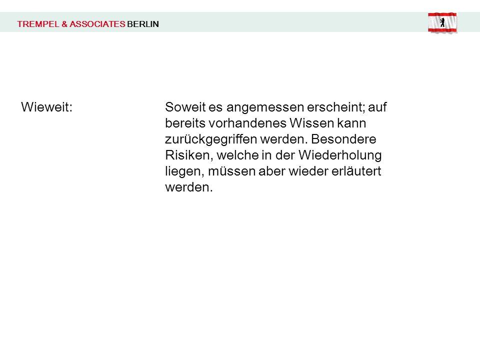 TREMPEL & ASSOCIATES BERLIN Wieweit:Soweit es angemessen erscheint; auf bereits vorhandenes Wissen kann zur ü ckgegriffen werden. Besondere Risiken, w