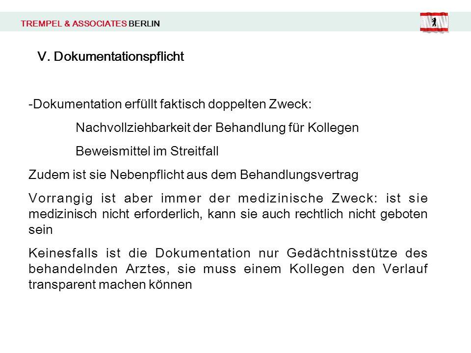 TREMPEL & ASSOCIATES BERLIN V. Dokumentationspflicht -Dokumentation erf ü llt faktisch doppelten Zweck: Nachvollziehbarkeit der Behandlung f ü r Kolle