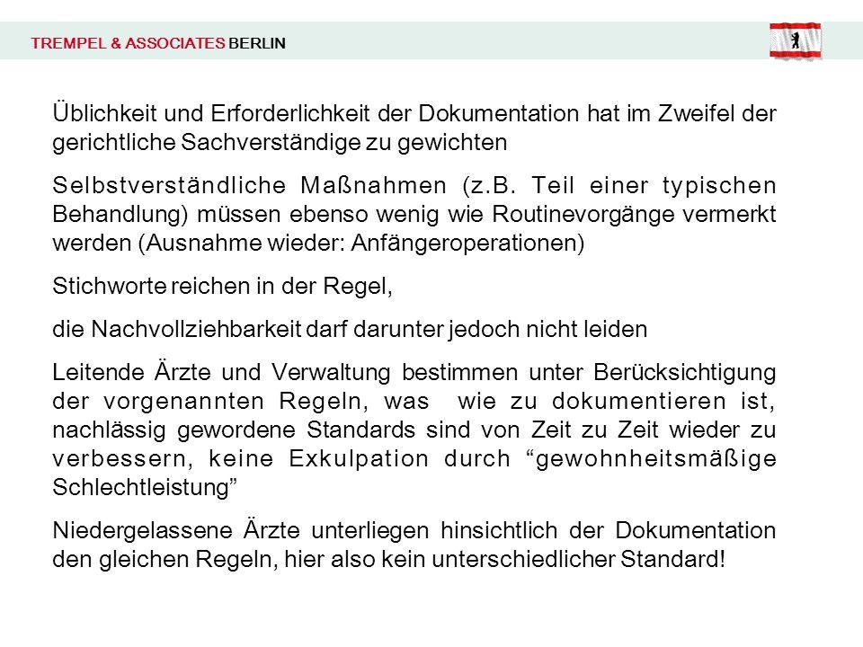 TREMPEL & ASSOCIATES BERLIN Ü blichkeit und Erforderlichkeit der Dokumentation hat im Zweifel der gerichtliche Sachverst ä ndige zu gewichten Selbstve