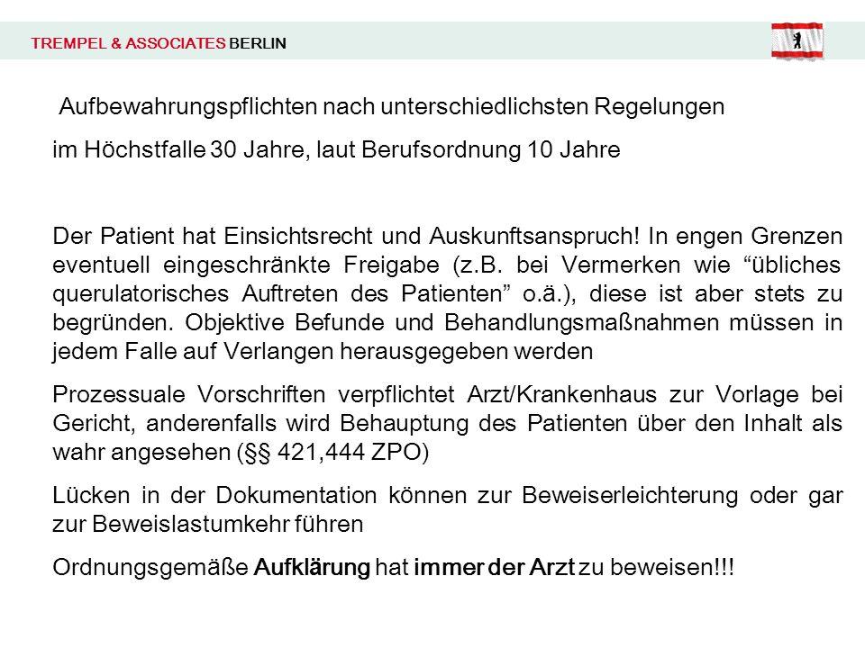 TREMPEL & ASSOCIATES BERLIN Aufbewahrungspflichten nach unterschiedlichsten Regelungen im H ö chstfalle 30 Jahre, laut Berufsordnung 10 Jahre Der Patient hat Einsichtsrecht und Auskunftsanspruch.