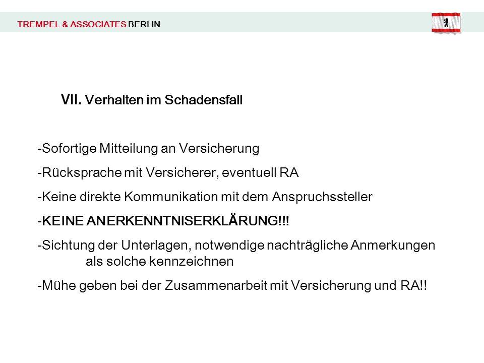 TREMPEL & ASSOCIATES BERLIN VII. Verhalten im Schadensfall -Sofortige Mitteilung an Versicherung -R ü cksprache mit Versicherer, eventuell RA -Keine d