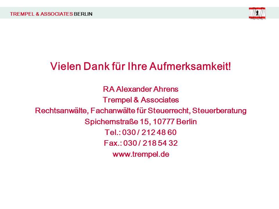 TREMPEL & ASSOCIATES BERLIN Vielen Dank für Ihre Aufmerksamkeit! RA Alexander Ahrens Trempel & Associates Rechtsanwälte, Fachanwälte für Steuerrecht,