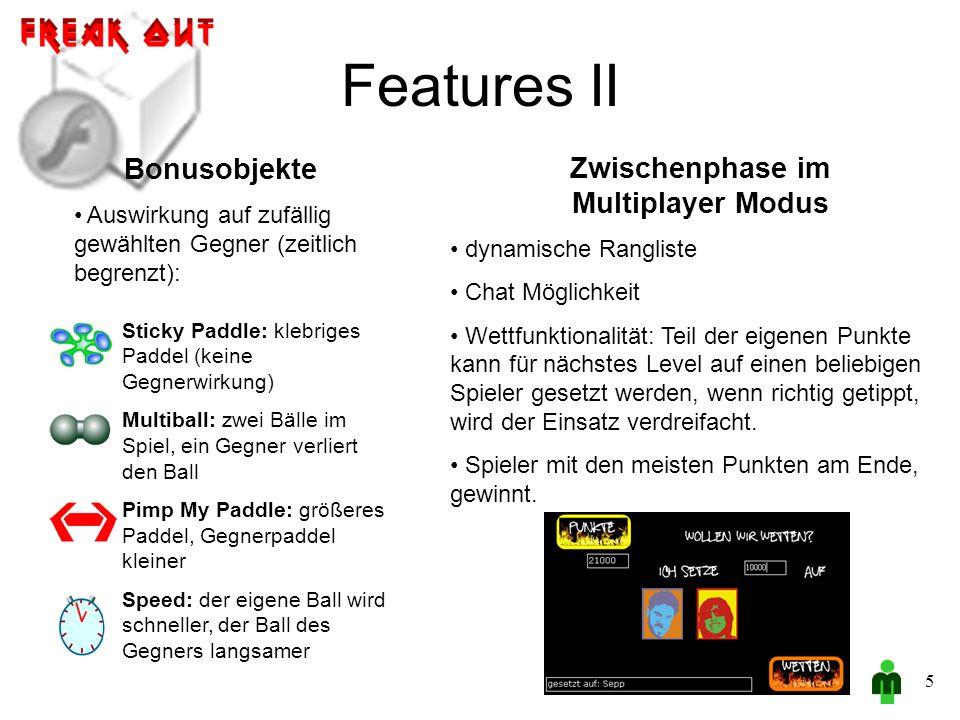 Features II 5 Zwischenphase im Multiplayer Modus dynamische Rangliste Chat Möglichkeit Wettfunktionalität: Teil der eigenen Punkte kann für nächstes Level auf einen beliebigen Spieler gesetzt werden, wenn richtig getippt, wird der Einsatz verdreifacht.