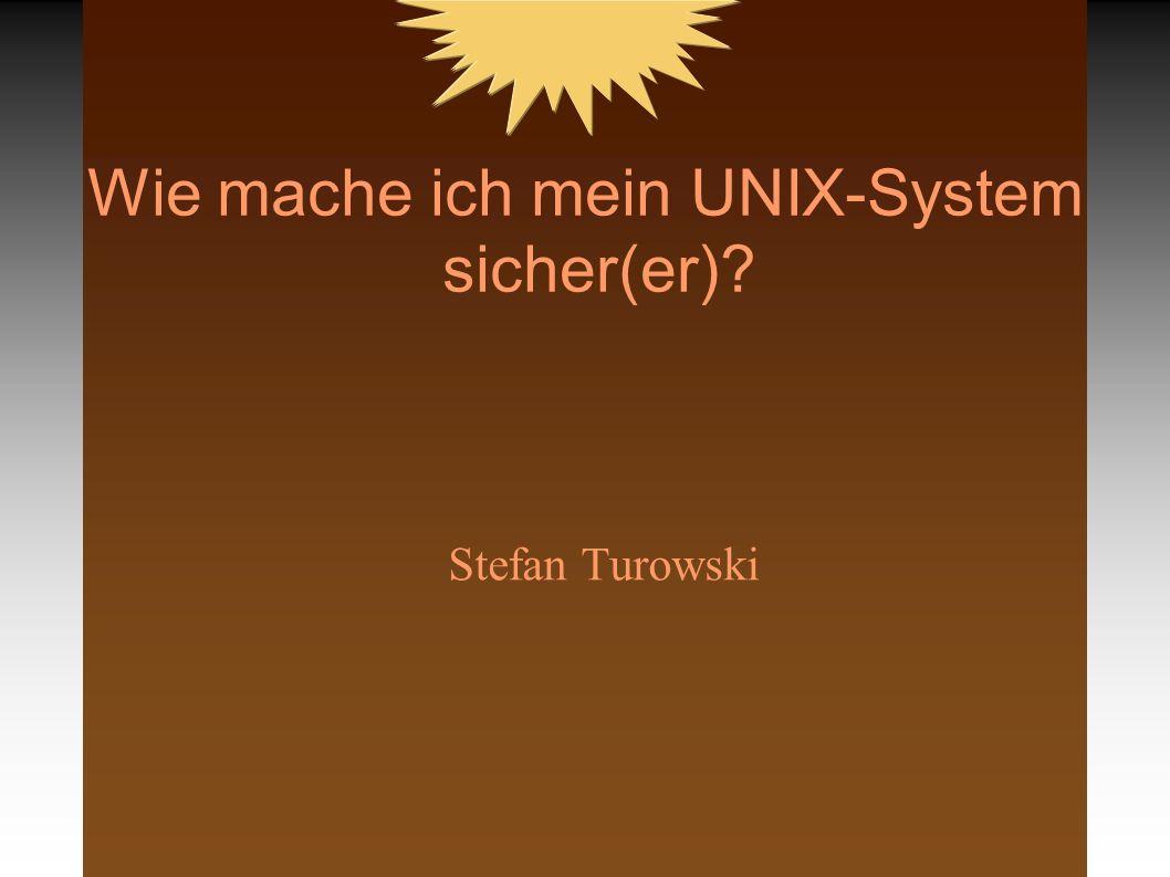 Wie mache ich mein UNIX-System sicher(er)? Stefan Turowski