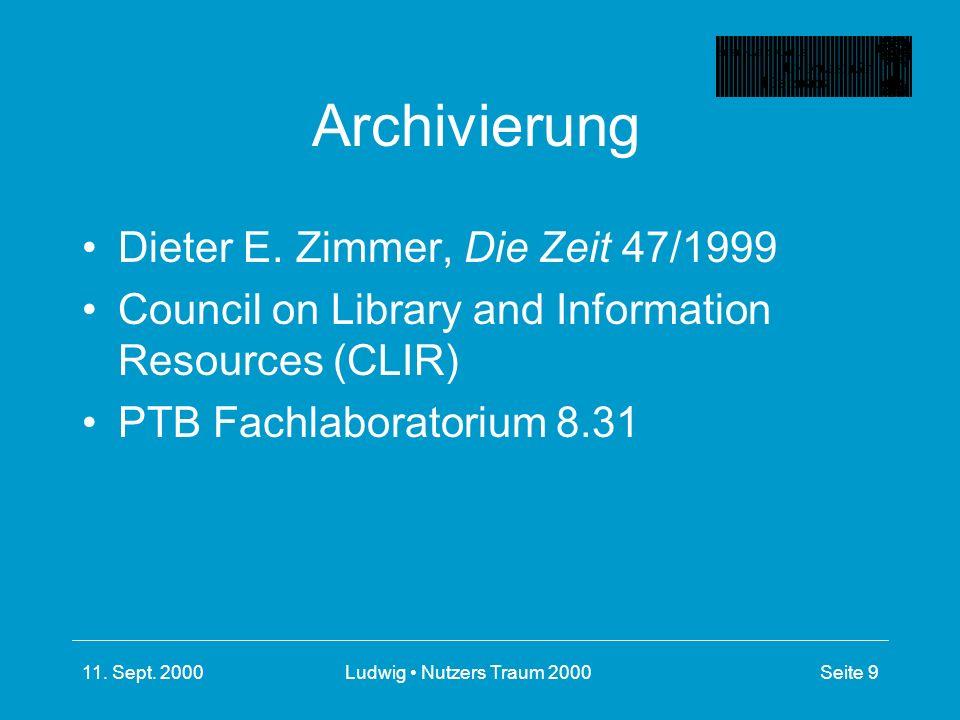 11. Sept. 2000Ludwig Nutzers Traum 2000Seite 9 Archivierung Dieter E.