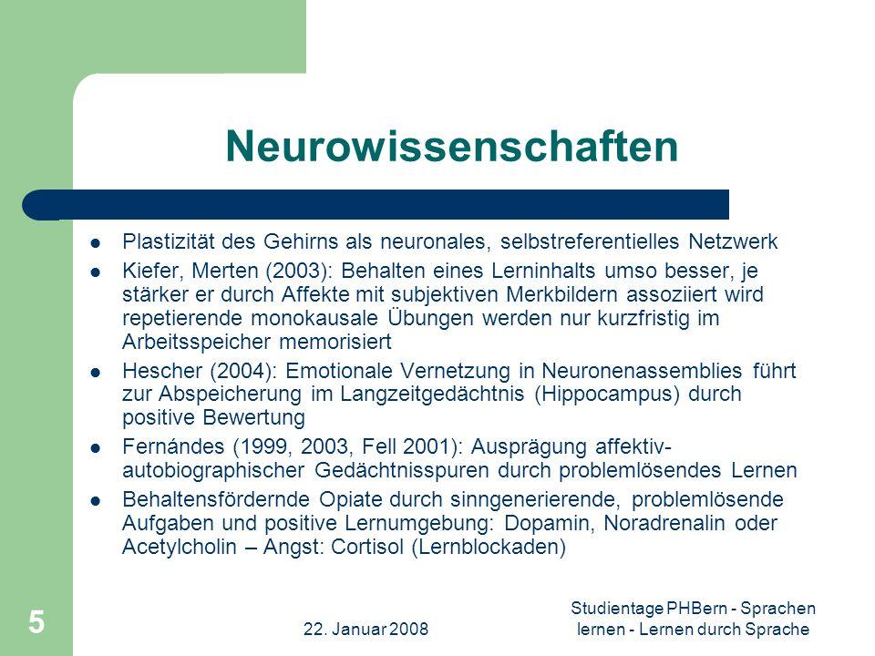 22. Januar 2008 Studientage PHBern - Sprachen lernen - Lernen durch Sprache 5 Neurowissenschaften Plastizität des Gehirns als neuronales, selbstrefere