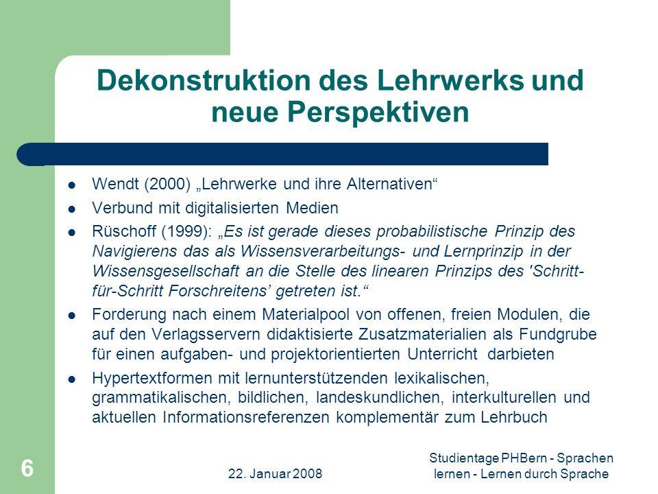 22. Januar 2008 Studientage PHBern - Sprachen lernen - Lernen durch Sprache 6 Dekonstruktion des Lehrwerks und neue Perspektiven Wendt (2000) Lehrwerk