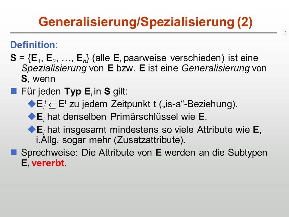 2 Generalisierung/Spezialisierung (2) Definition: S = {E 1, E 2, …, E n } (alle E i paarweise verschieden) ist eine Spezialisierung von E bzw. E ist e