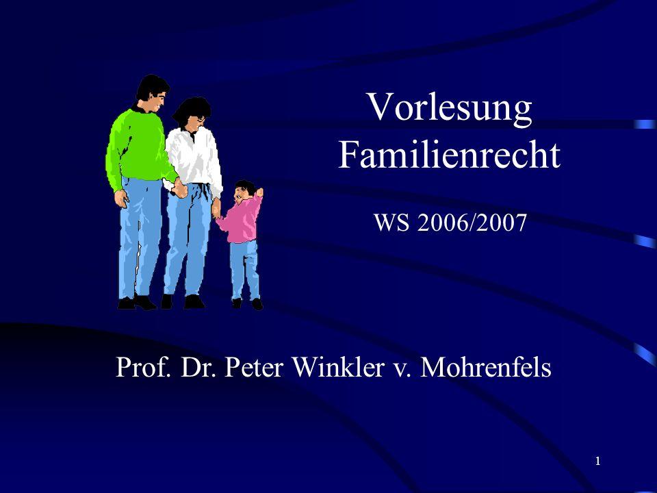 1 Vorlesung Familienrecht Prof. Dr. Peter Winkler v. Mohrenfels WS 2006/2007