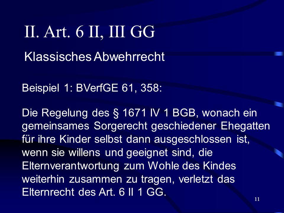 10 Art. 6 I GG im Steuerrecht BVerfGE 99, 216 (LS 3a) Der Gesetzgeber muss bei der gebotenen Neugestaltung des Kinderleistungsausgleichs auch den Erzi