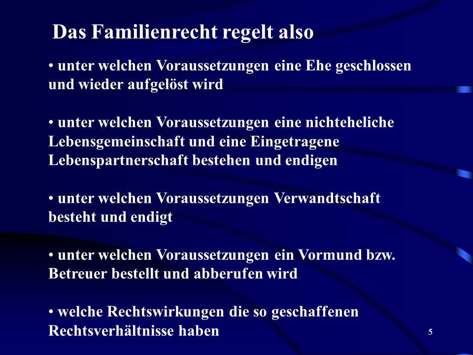 4 II. Gegenstand des Familienrechts Recht der Ehe Verwandtschaft Vormundschaft Betreuung nichteheliche Lebensgemeinschaft Eingetragene Lebenspartnersc