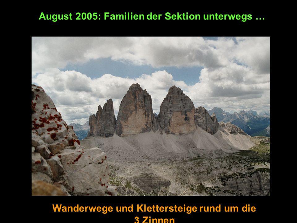 August 2005: Familien der Sektion unterwegs … Wanderwege und Klettersteige rund um die 3 Zinnen