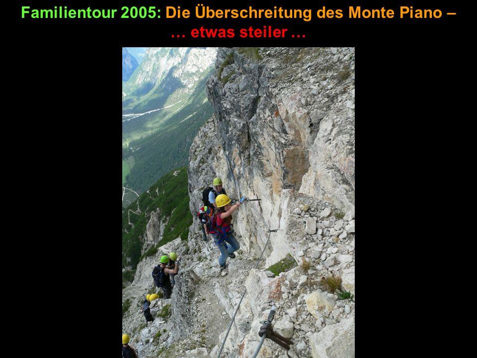 Familientour 2005: Die Überschreitung des Monte Piano – … etwas steiler …