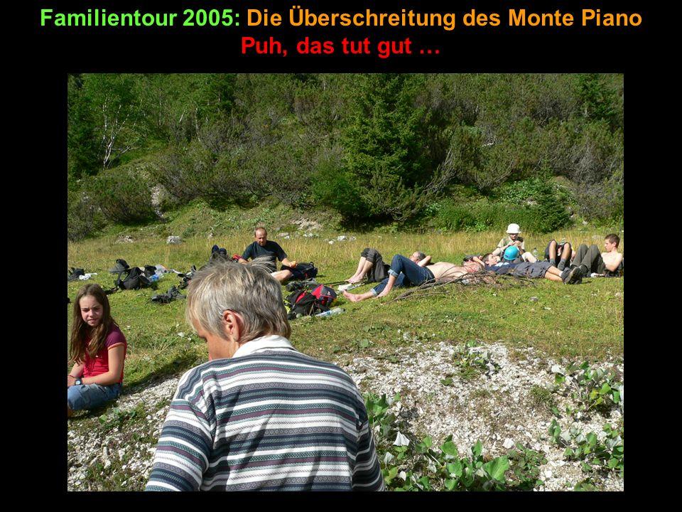 Familientour 2005: Die Überschreitung des Monte Piano Puh, das tut gut …