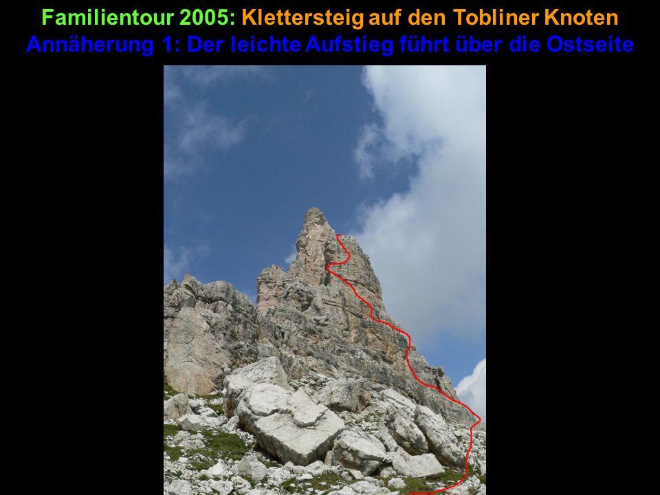 Familientour 2005: Klettersteig auf den Tobliner Knoten Der leichte Aufstieg führt über die Ostseite, ist leichter, als er zuerst aussieht – und fast durchgehend gesichert