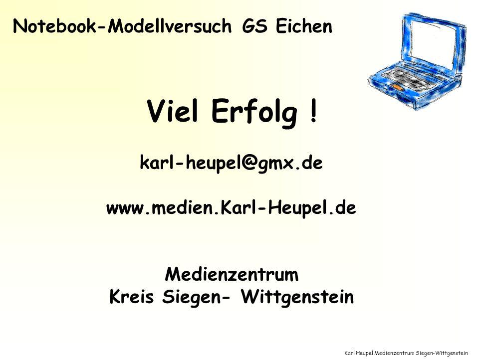 Karl Heupel Medienzentrum Siegen-Wittgenstein Notebook-Modellversuch GS Eichen Viel Erfolg ! karl-heupel@gmx.de www.medien.Karl-Heupel.de Medienzentru