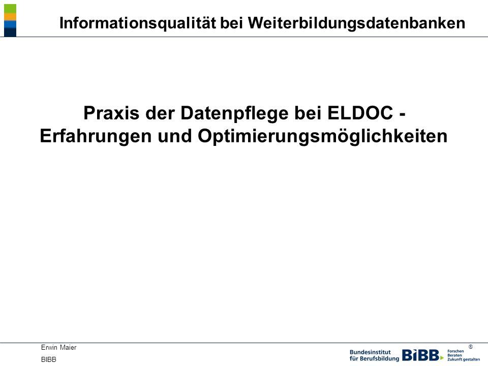 ® Erwin Maier BIBB Praxis der Datenpflege bei ELDOC - Erfahrungen und Optimierungsmöglichkeiten Informationsqualität bei Weiterbildungsdatenbanken