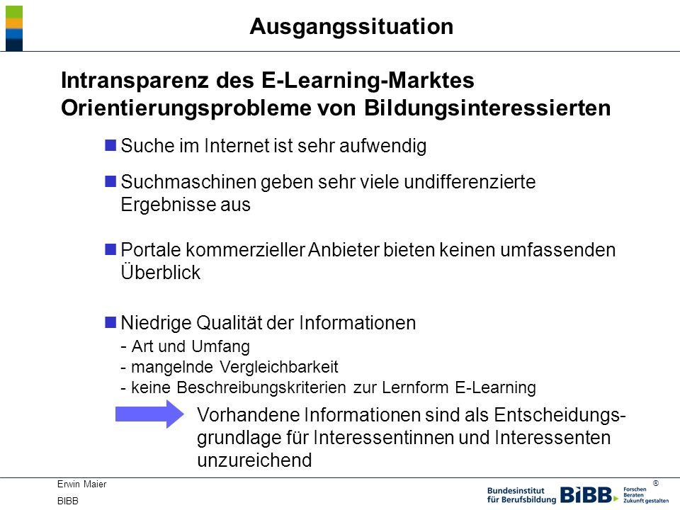 ® Erwin Maier BIBB Ausgangssituation Intransparenz des E-Learning-Marktes Orientierungsprobleme von Bildungsinteressierten nSuche im Internet ist sehr