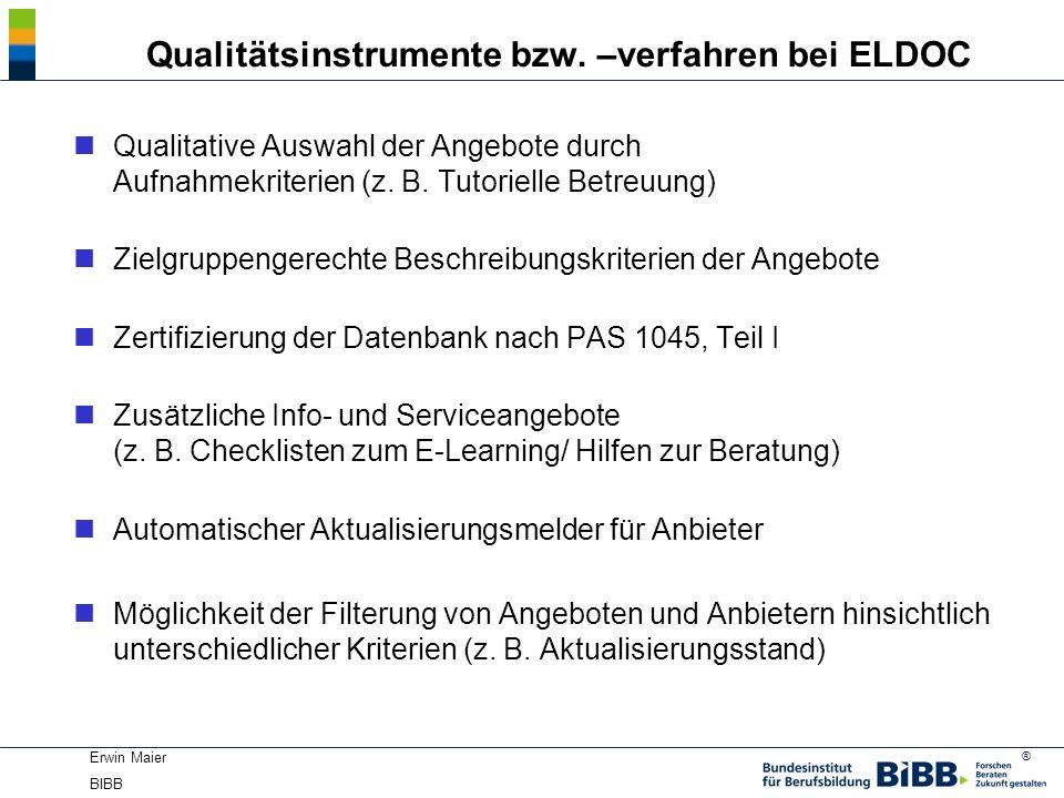 ® Erwin Maier BIBB Qualitätsinstrumente bzw. –verfahren bei ELDOC nQualitative Auswahl der Angebote durch Aufnahmekriterien (z. B. Tutorielle Betreuun