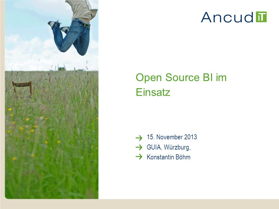Open Source BI im Einsatz 15. November 2013 GUIA, Würzburg, Konstantin Böhm