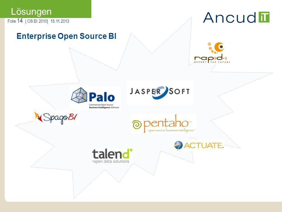 Folie 14   OS BI 2010  15.11.2013 Enterprise Open Source BI Lösungen