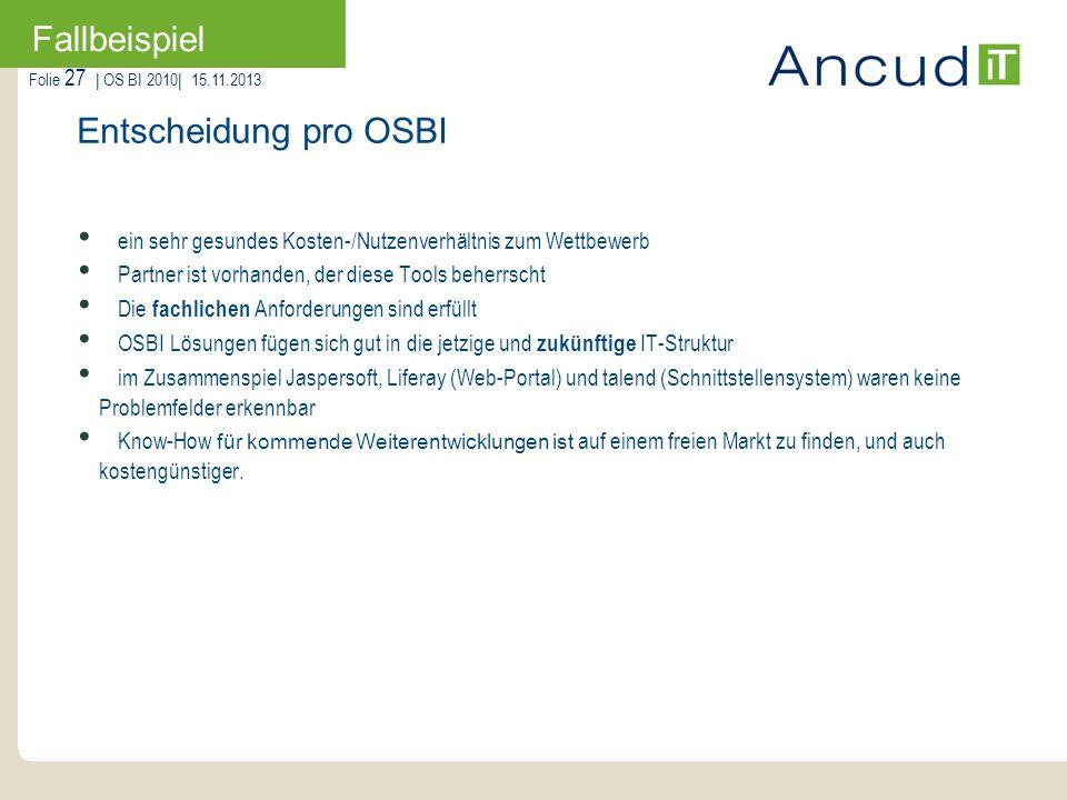 Folie 27   OS BI 2010  15.11.2013 Fallbeispiel Entscheidung pro OSBI ein sehr gesundes Kosten-/Nutzenverhältnis zum Wettbewerb Partner ist vorhanden,